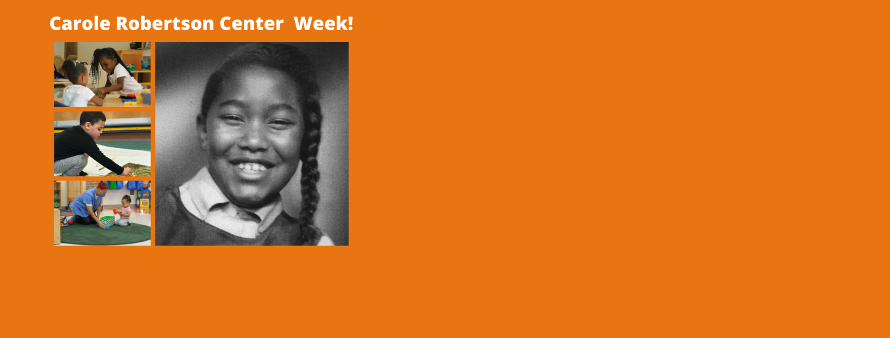 Yes!  I want to support Carole Robertson Center Week!   We invite you to contribute to high quality programming and youth development for CRCL children and families as we remember Carole Robertson, and the opportunities that were denied her.   image