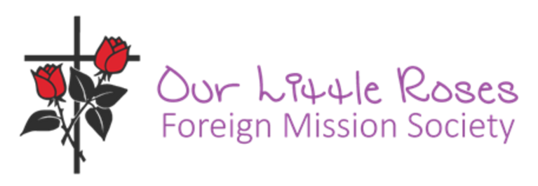OUR LITTLE ROSES FOREIGN MISSION SOCIETY